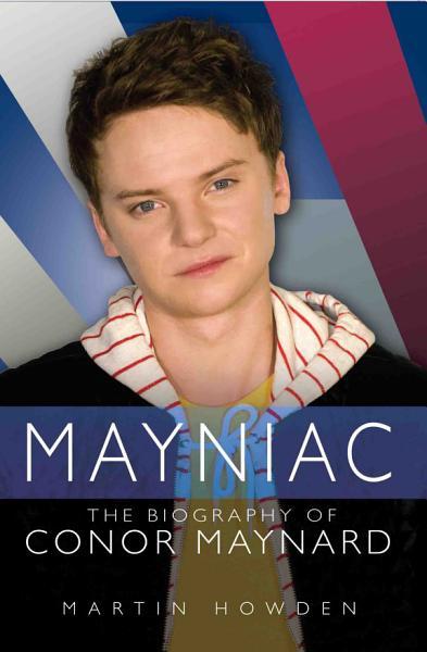 Mayniac - The Biography of Conor Maynard Pdf Book