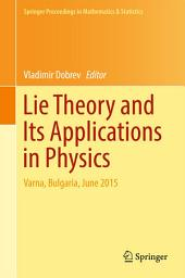 Lie Theory and Its Applications in Physics: Varna, Bulgaria, June 2015