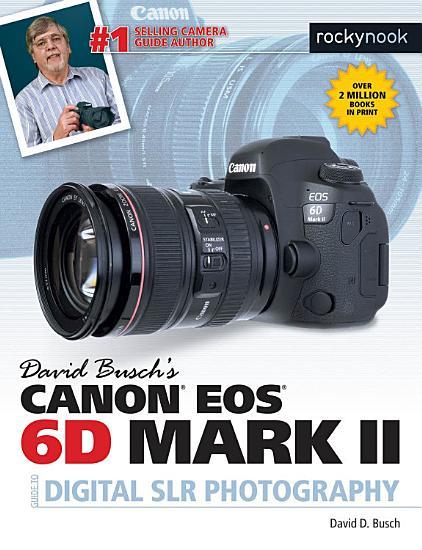 David Busch s Canon EOS 6D Mark II Guide to Digital SLR Photography PDF