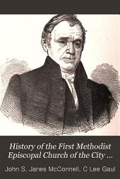 """History of the First Methodist Episcopal Church of the City of Lancaster, Pa., from 1807 to 1893: With Some Account of Earlier Efforts to Establish Methodism in Lancaster. Also an Appendix Containing a Sketch of St. Paul's M. E. Church, by the Pastor [C. Lee Gaul] and """"Conestoga's"""" Notes on the Conference of 1855"""