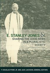 E. Stanley Jones: Sharing the Good News in a Pluralistic Society