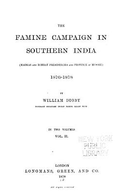 The Famine Campaign in Southern India  Madras and Bombay Presidencies and Province of Mysore  1876 1878