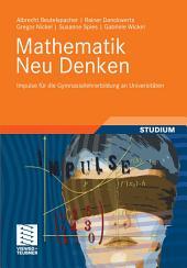 Mathematik Neu Denken: Impulse für die Gymnasiallehrerbildung an Universitäten