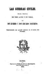 Las guerras civiles, drama original en 3 actos y en verso: Volumen 2