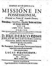 Disputatio Juridica De Missione In Possessionem: Maxime ex Primo & Secundo Decreto vulgo Einweissung