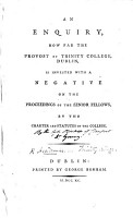 An enquiry  how far the Provost of Trinity College  Dublin  is invested with a negative on the proceedings of the Senior Fellows  by the charter and statutes of the College   By M  Young  Bishop of Clonfert and Kilmacduach   PDF