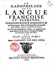 Le gazophilace de la langue francoise et flamande, comprenant les purs & propres mots de ces deux langues: etant le françois selon la nouvêlle mode d'écrïre, qu'on us'aujourd'hui en France. Tout par maitre Casparus Van Den Ende