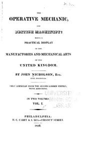 The Operative Mechanic, and British Machinist: Being a Pratical Display of the Manufactories and Mechanical Arts of the United Kingdom, Volumes 1-2