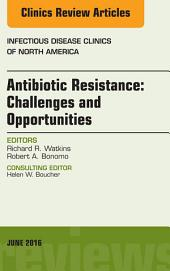 Antibiotic Resistance: Challenges and Opportunities, An Issue of Infectious Disease Clinics of North America, E-Book
