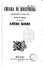 Chiara di Rosenberg melodramma in due atti posto in musica dal maestro Luigi Ricci