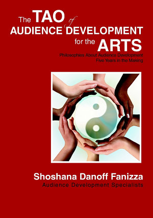 The Tao of Audience Development for the Arts  Philosophies About Audience Development Five Years in the Making