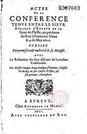 Actes de la conférence tenue entre le sieur evesque d'Evreux et le sieur du Plessis, en présence du Roy à Fontaine Bleau le 4 de may 1600, publiez... avec la Réfutation du faux discours de la mesme conférence par... Iacques Dauy, evesque d'Eureux...