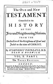 The Old and New Testament Connected: In the History of the Jews and Neighbouring Nations, ... By Humphrey Prideaux, ... Vol. II., Part 1