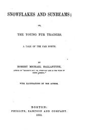 Snowflakes and Sunbeams, Or, The Young Fur Traders: A Tale of the Far North