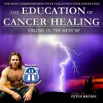 Education of Cancer Healing Vol. IX - The Best Of