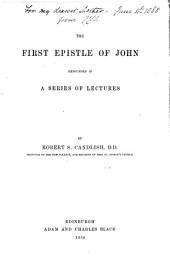 The First Epistle of John: Expounded in a Series of Lectures