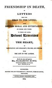 Friendship in death, in letters from the dead to the living; with Letters moral and entertaining ... To which are added, Devout exercises of the heart ... With the life of the author ... Reviewed and published ... by I. Watts: Part 4