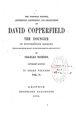 The Personal History  Adventures  Experience  and Observation of David Copperfield the Younger of Blunderstone Rookery    PDF