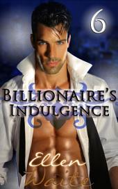 The Billionaire's Indulgence #6: (Alpha, Billionaire Erotic Romance series) #6)