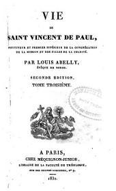 Vie de Saint Vincent de Paul: instituteur et premier supérieur de la Congrégation de la Mission et des Filles de la Charité
