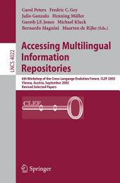Accessing Multilingual Information Repositories: 6th Workshop of the Cross-Language Evaluation Forum, CLEF 2005, Vienna, Austria, 21-23 September, 2005, Revised Selected Papers