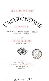 Les fondateurs de l'astronomie moderne: Copernic, Tycho Brahé, Képler, Galilée, Newton
