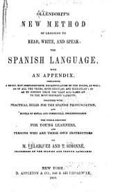 Ollendorff's New Method of Learning to Read, Write, and Speak: the Spanish Language: With an Appendix, Containing a Brief But Comprehensive Recapitulation of the Rules, as Well as of All the Verbs ... Together with Practical Rules for the Spanish Pronunciation, and Models of Social and Commercial Correspondence. The Whole Designed for Young Learners, and Persons who are Their Own Instructors