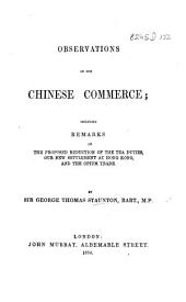 Observations on our Chinese Commerce; including remarks on the proposed reduction of the tea duties, our new settlement at Hong-Kong, and the opium trade
