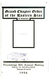 Proceedings of the ... Annual Meeting of the Grand Chapter of the Order of the Eastern Star of Wisconsin: Volume 16, Parts 1906-1909