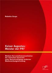"""Kaiser Augustus: Meister der PR? Mediale Herrschaftskommunikation der r""""mischen Kaiserzeit unter Bercksichtigung moderner Medienwirkungsforschung"""