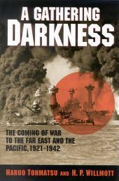 A Gathering Darkness: The Coming of War to the Far East and the Pacific, 1921–1942