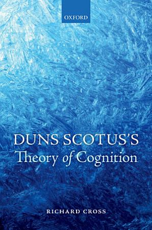 Duns Scotus s Theory of Cognition PDF