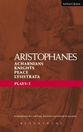 Aristophanes Plays: 1: Acharnians; Knights; Peace; Lysistrata
