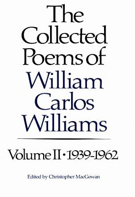 The Collected Poems of Williams Carlos Williams  1939 1962