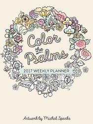 Color The Psalms 2017 Weekly Planner Book PDF