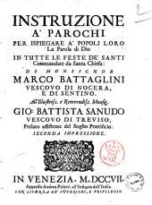 Instruzione a' parochi per ispiegare a' popoli loro la Parola di Dio in tutte le feste de' santi commandate da santa chiesa: di monsignor Marco Battaglini ..