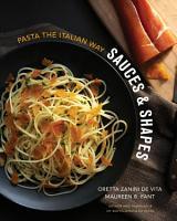 Sauces   Shapes  Pasta the Italian Way PDF