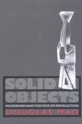 Solid Objects: Modernism and the Test of Production