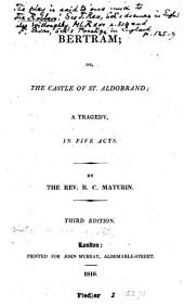 Bertram: Or, The Castle of St. Aldobrand; a Tragedy, in Five Acts