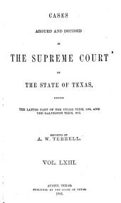 Reports of Cases Argued and Decided in the Supreme Court of the State of Texas: Volume 63