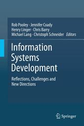 Information Systems Development: Reflections, Challenges and New Directions