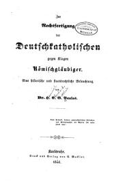 Zur Rechtfertigung Deutschkatholischer gegen Klagen Römischgläubiger. Eine histor. und staatsrechtl. Beleuchtung. 2. Abdr