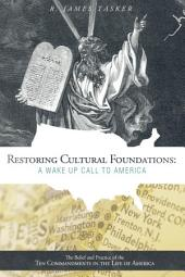 Restoring Cultural Foundations: A Wake Up Call to America: The Belief and Practice of the Ten Commandments in the Life of America