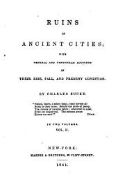 Ruins of Ancient Cities: With General and Particular Accounts of Their Rise, Fall, and Present Condition, Volume 2