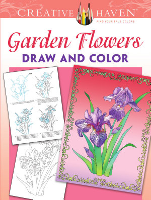 Creative Haven Garden Flowers Draw and Color PDF