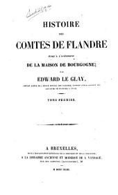 Histoire des comtes de Flandre jusqu'à l'avénement de la maison de Bourgogne: Volume1