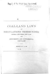 Coal-land Laws and Regulations Thereunder (General Land Office, April 12, 1907): With Amendments and Supplemental Circulars. Reprint July 11, 1908