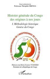 Histoire générale du Congo des origines à nos jours (tome 1): Méthodologie historique genèse du Congo