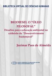 """Biodiesel o """"Óleo Filosofal"""": desafios para a educação ambiental no caldeirão do """"desenvolvimento sustentável"""""""