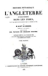 Histoire pittoresque de l'Angleterre et des ses possessions dans les Indes, depuis les temps les plus reculés jusqu'à la réforme de 1832